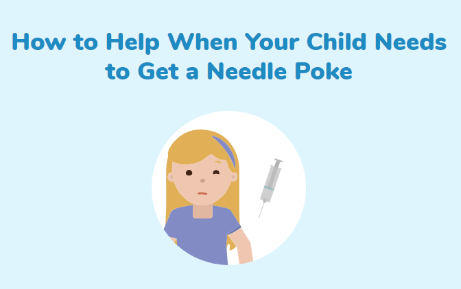How to help when your child needs to get a needle poke